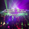Dj Andrey Bozhenkov - Electrical Session #103
