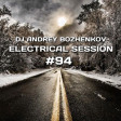 Dj Andrey Bozhenkov - Electrical Session #94