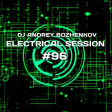 Dj Andrey Bozhenkov - Electrical Session #96