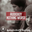 Audioboy - Nothing Worse (KalashnikoFF Bootleg Mix)