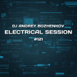 Dj Andrey Bozhenkov - Electrical Session #121