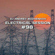 Dj Andrey Bozhenkov - Electrical Session #98