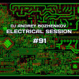 Dj Andrey Bozhenkov - Electrical Session #91
