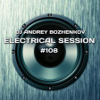 Dj Andrey Bozhenkov - Electrical Session #108