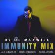 DJ De Maxwill - Immunity Mix