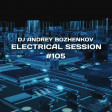 Dj Andrey Bozhenkov - Electrical Session #105