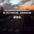 Dj Andrey Bozhenkov - Electrical Session #93