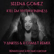 Selena Gomez - Kill Em With Kindness ( YankisS & KosMat Remix)