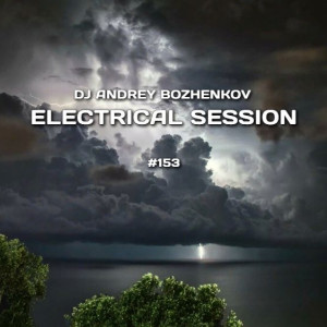 Dj Andrey Bozhenkov - Electrical Session #153
