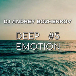 Dj Andrey Bozhenkov - Deep Emotion (Episode 005) (23.04.2020)