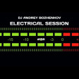 Dj Andrey Bozhenkov - Electrical Session #138