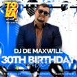 DJ De Maxwill - 30th Birthday Mix