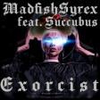 MadfishSyrex feat. Succubus - Exorsist