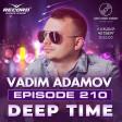 VADIM ADAMOV - DEEP TIME EPISODE #210 (RECORD DEEP)