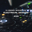 Dj Andrey Bozhenkov - Electrical Session #109