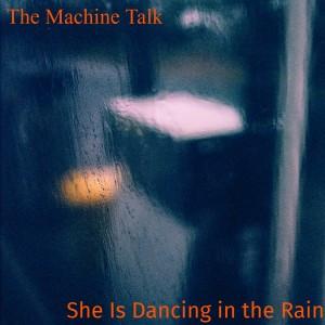The Machine Talk-She Is Dansing In The Rain