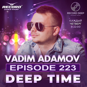 VADIM ADAMOV - DEEP TIME EPISODE #223 (RECORD DEEP)