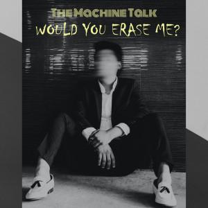 The Machine Talk-Would You Erase Me