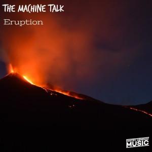 The Machine Talk - Eruption
